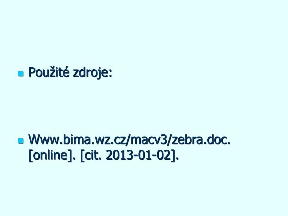 Použité zdroje: Www.bima.wz.cz/macv3/zebra.doc. [online]. [cit. 2013-01-02].